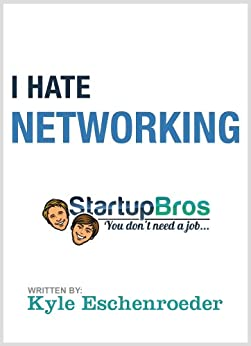 I Hate Networking: The Definitive Non-Networking Guide How To Make Friends by [Eschenroeder, Kyle, Bros, Startup]