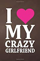 I Love My Crazy Girlfriend: Line Journal, Diary Or Notebook For Couple gift. 110 Story Paper Pages. 6 in x 9 in Cover.