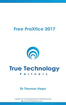 Free PraXtice 2017: Free PraXtice 2017 from True Technology Partners by [Hope, Dr Thomas]