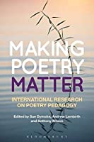 Making Poetry Matter: International Research on Poetry Pedagogy by Unknown(2015-03-26)