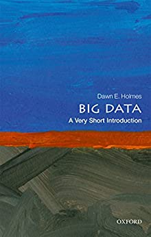 Big Data: A Very Short Introduction (Very Short Introductions) by [Holmes, Dawn E.]