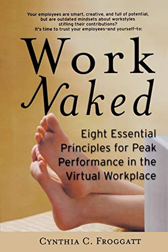 Download Work Naked: Eight Essential Principles for Peak Performance in the Virtual Workplace (Jossey Bass Business & Management Series) 0787953903