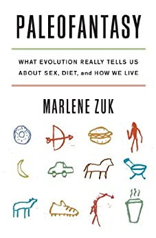 Paleofantasy: What Evolution Really Tells Us about Sex, Diet, and How We Live by [Zuk, Marlene]