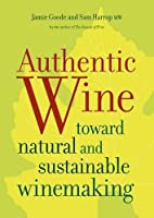 Authentic Wine: Toward Natural and Sustainable Winemaking by Jamie Goode Sam Harrop(2011-09-15)
