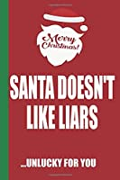 Merry Christmas Santa Doesn't Like Liars Unlucky For You: Funny Blank Lined Notebook | Blank Journal Great Gag Gift for Friends and Family | Better Than a Card | Perfect Stocking Stuffer