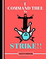 I Command Thee to Strike (SKETCHBOOK): Funny Jesus Bowling Quote Print Novelty Gift: Bowling Jesus Sketchbook for Artists, Christians, Students, Men and Women