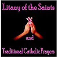 Litany of the Saints & Traditional Catholic
