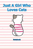 Just A Girl Who Loves Cats: Notebook 6 x 9 inch With 120 Lined pages