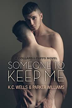 Someone to Keep Me (Collars & Cuffs Book 3) by [Wells, K.C., Williams, Parker]
