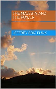 [Funk, Jeffrey Eric]のThe Majesty and the Power (English Edition)