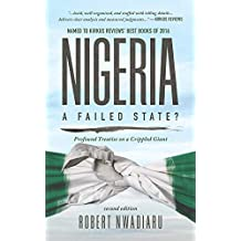 Nigeria: A Failed State?: Profound Treatise On A Crippled Giant