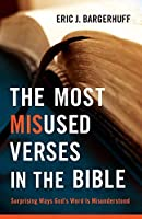The Most Misused Verses in the Bible: Surprising Ways God's Word Is Misunderstood by Eric J. Bargerhuff(2012-05-01)