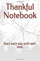 """Thankful Notebook: Start each day with self-love. size 6"""" x 9"""", 50 days , 102 pages."""