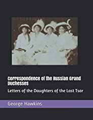 Correspondence of the Russian Grand Duchesses: Letters of the Daughters of the Last Tsar