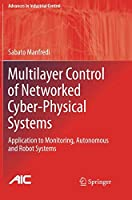 Multilayer Control of Networked Cyber-Physical Systems: Application to Monitoring, Autonomous and Robot Systems (Advances in Industrial Control)