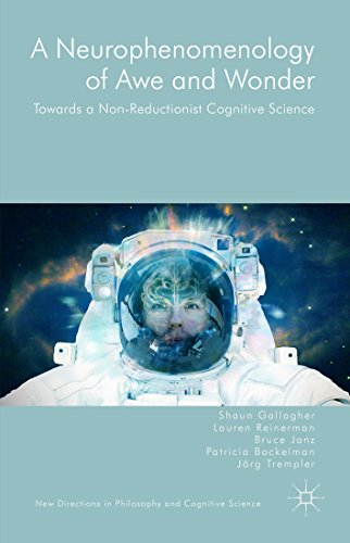 A Neurophenomenology of Awe and Wonder: Towards a Non-Reductionist Cognitive Science (New Directions in Philosophy and Cognitive Science) (English Edition)