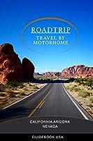 ROADTRIP: TRAVEL BY MOTORHOME CALIFORNIA ARIZONA NEVADA