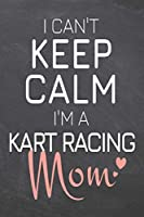 I Can't Keep Calm I'm a Kart Racing Mom: Kart Racing Notebook, Planner or Journal Size 6 x 9 110 Dotted Pages Office Equipment, Supplies Funny Kart Racing Gift Idea for Christmas or Birthday