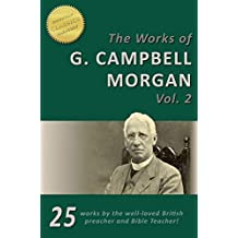 The Works of G. Campbell Morgan, Vol 2 (Illustrated). The Analyzed Bible, Living Messages, Christian Living, and Rare works!