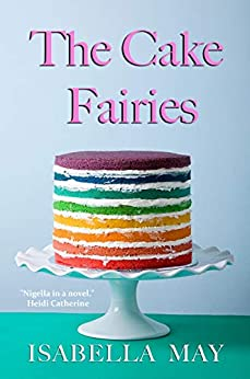The Cake Fairies: Because life in the 21st century is all about having your CAKE and eating it... by [May, Isabella ]