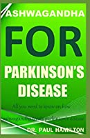 ASHWAGANDHA FOR PARKINSON'S DISEASE: All you need to know on how ashwagandha treats parkinson's disease