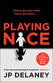 Playing Nice: The addictive and chilling new thriller from the bestselling author of The Girl Before and The P