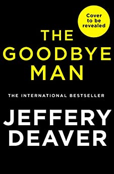 The Goodbye Man (Colter Shaw Thriller, Book 2) by [Deaver, Jeffery]