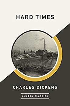 Hard Times (AmazonClassics Edition) by [Dickens, Charles]