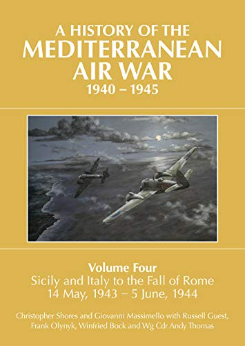 A History of the Mediterranean Air War, 1940-1945: Sicily and Italy to the Fall of Rome 14 May, 1943 – 5 June, 1944