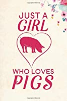 "Just A Girl Who Loves Pigs: Blank Lined Journal Notebook, 6"" x 9"", Pig journal, Pig notebook, Ruled, Writing Book, Notebook for Pig lovers, National Pig Day Gifts"