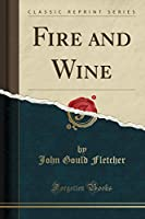 Fire and Wine (Classic Reprint)