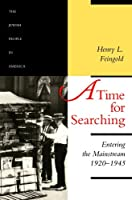 A Time for Searching: Entering the Mainstream 1920-1945 (Jewish People in America)
