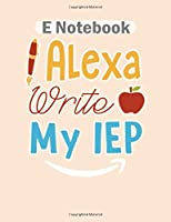 E Notebook: alexa write my iep classic teacher  College Ruled - 50 sheets, 100 pages - 8 x 10 inches