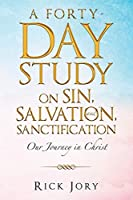 A Forty-Day Study on Sin, Salvation, and Sanctification: Our Journey in Christ