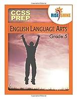 Rise & Shine CCSS Prep Grade 5 English Language Arts