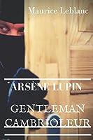 Arsène Lupin, Gentleman-Cambrioleur: Un recueil de neuf nouvelles policières de Maurice Leblanc