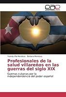 Profesionales de la salud villareños en las guerras del siglo XIX: Guerras cubanas por la independendencia del poder español