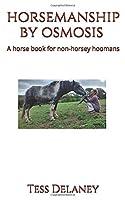 Horsemanship by Osmosis: A Horse Book For Non-Horsey Hoomans
