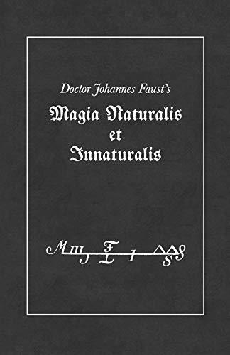 Download Magia Naturalis et Innaturalis: or, Threefold Coercion of Hell, Last Testament and the Sigils of the Art 1080998608