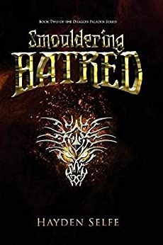 Smouldering Hatred: Sequel to Hatchling Heroes (Dragon Paladin Book 2) by [Selfe, Hayden]