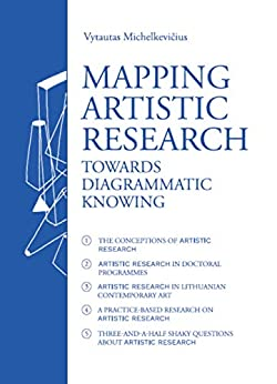 Mapping Artistic Research. Towards Diagrammatic Knowing by [Michelkevičius, Vytautas]