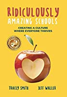 Ridiculously Amazing Schools: Creating A Culture Where Everyone Thrives