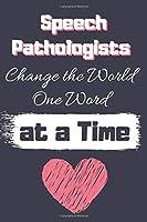 Speech Pathologists Change the World One Word at a Time: Speech Therapist Notebook, SLP Gifts, Best Speech Therapist, Floral SLP Gift For Notes Ruled Notebook Journal