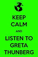 Keep Calm And Listen To Greta Thunberg: Composition Notebook, Journal, Diary, Fan Book, Calendar 2020, Planner, Organizer, Poster, Great Gift For Kids, Children (110 Lined Pages)