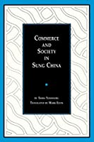 Commerce and Society in Sung China (Michigan Abstracts of Chinese and Japanese Works on Chinese History)