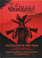 The Dead Rabbit Mixology & Mayhem: The Story of John Morrissey and the World?s Best Cocktail Menu