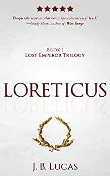 Loreticus: A Spy Thriller and Historical Intrigue Based On Real Events (Lost Emperor Trilogy Book 1) by [Lucas, J.B.]
