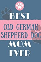 Best  Old German Shepherd Dog Mom Ever Notebook  Gift: Lined Notebook  / Journal Gift, 120 Pages, 6x9, Soft Cover, Matte Finish