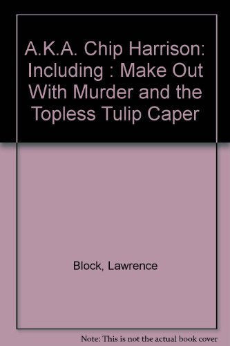 Download A.K.A. Chip Harrison: Including : Make Out With Murder and the Topless Tulip Caper 0881500011