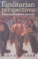 Egalitarian Perspectives: Essays in Philosophical Economics